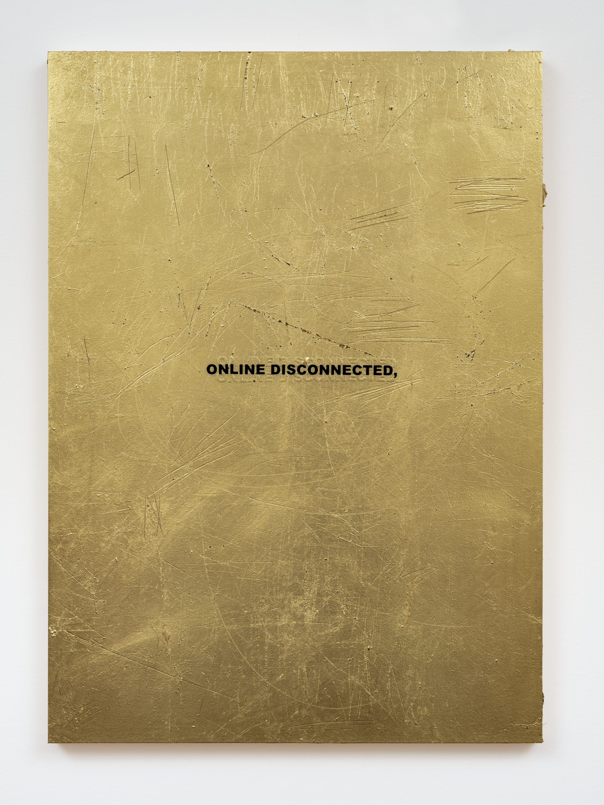 Stefan Brüggemann ONLINE DISCONNECTED (HYPER-POEM LOCKDOWN) 2020 Gold leaf and vinyl text on wood 70 x 49.7 x 3.5 cm / 27 1/2 x 19 5/8 x 1 3/8 in, © Stefan Brüggemann Courtesy the artist and Hauser & Wirth Photo: Damian Griffiths
